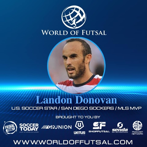 Landon Donovan, U.S Soccer legend discusses Futsal and more with World of Futsal host Keith Tozer