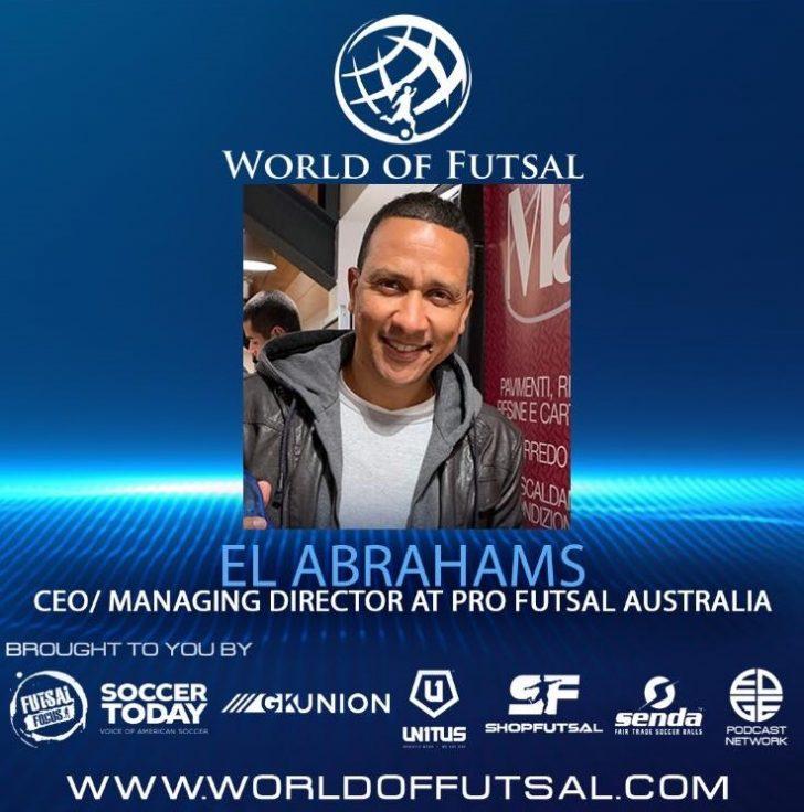 El Abrahams CEO of Pro Futsal on the World of Futsal podcast