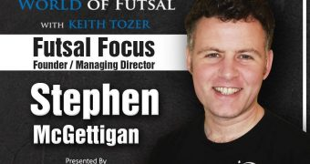 Futsal Focus founder Stephen McGettigan interview on the World of Futsal podcast